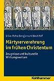 Martyrerverehrung Im Fruhen Christentum : Zeugnisse und Kulturelle Wirkungsweisen, Bergjan, Silke-Petra and Naf, Beat, 3170241427