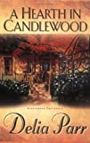 A Hearth in Candlewood, Delia Parr, 0764200860