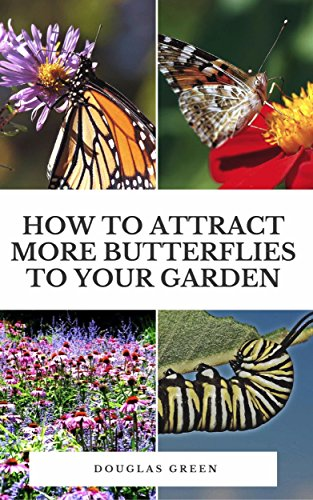 How To Attract More Butterflies To Your Garden (Landscaping Book 4) by [Green, Douglas]