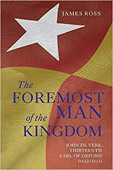 Book `The Foremost Man of the Kingdom': John de Vere, Thirteenth Earl of Oxford (1442-1513) by James Ross (2015-03-19)