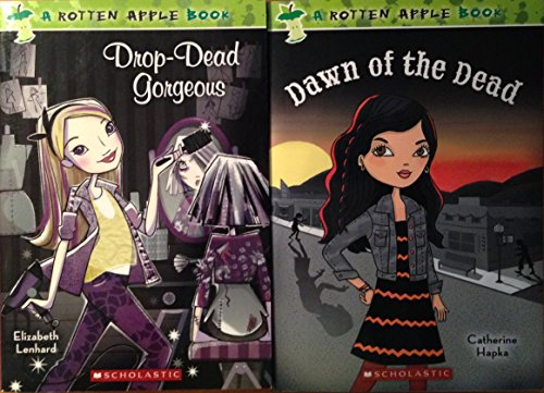 Rotten Apple Books, Set of 2 Books: Dawn of the Dead by Catherine Hapka; Drop-Dead Gorgeous by Elizabeth Lenhard [paperback]