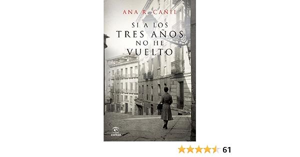 Si A Los Tres Años No He Vuelto Espasa Narrativa Amazon Es Cañil Ana R Libros