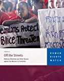 Front cover for the book Off the Streets: Arbitrary Detention and Other Abuses against Sex Workers in Cambodia by Human Rights Watch