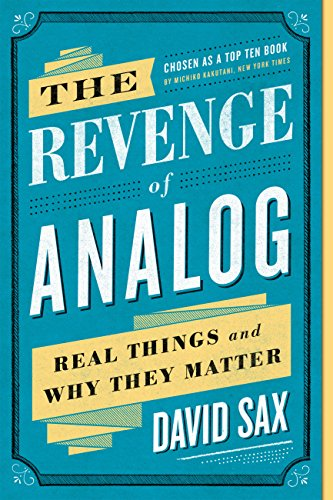 The Revenge of Analog: Real Things and Why They Matter ()