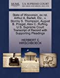 State of Wisconsin, Ex Rel. Arthur A. Bartelt, etc. , V. Stormy S. Thompson, August B. Priegel, Alex C. Ruffing. U. S. Supreme Court Transcript of Recor, Herbert C. Hirschboeck, 1270360353