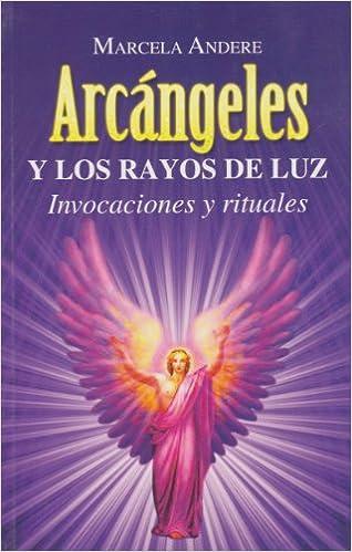 Arcangeles y los rayos de luz. Invocaciones y rituales ...