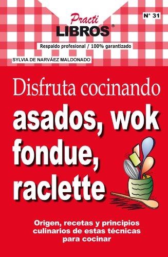 GO Downloads Disfruta cocinando asados, wok, fondue, raclette (Practilibros nº 31) (Spanish Edition) by SYLVIA DE NARV??E MALDONADO