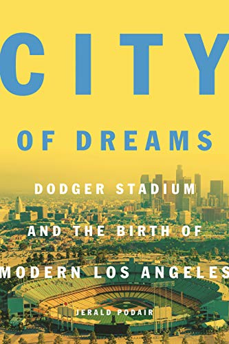 City of Dreams: Dodger Stadium and the Birth of Modern Los Angeles ()