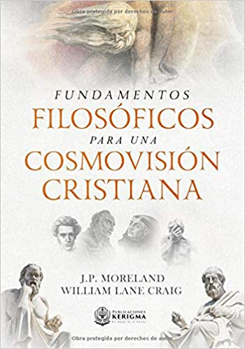 Fundamentos Filosoficos para una Cosmovision Cristiana: Amazon.es: J.P. Moreland, William Lane Craig: Libros