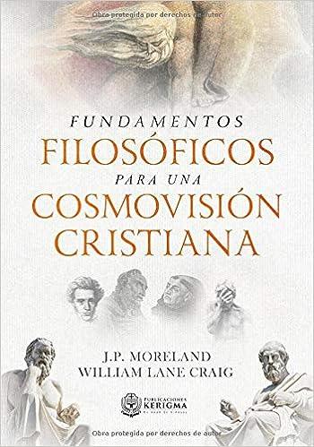 Fundamentos Filosoficos para una Cosmovision Cristiana: Amazon.es: J.P. Moreland, William Lane Craig: Libros