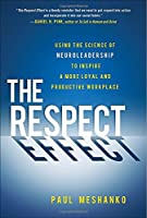The Respect Effect: Using the Science of Neuroleadership to Inspire a More Loyal and Productive Workplace Front Cover