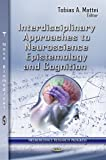 Interdisciplinary Approaches to Neuroscience Epistemology and Cognition, Tobias A. Mattei, 1619422735