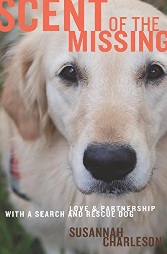 Scent Energy - Scent of the Missing: Love and Partnership with a Search-and-Rescue Dog