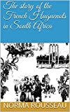 The story of  the French  Huguenots  in South  Africa
