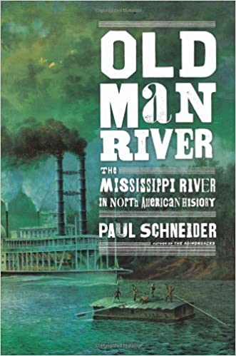 Old Man River: The Mississippi River in North American History by Paul Schneider (2013-09-03)