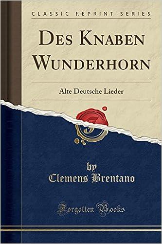 Book Des Knaben Wunderhorn: Alte Deutsche Lieder (Classic Reprint) (German Edition)