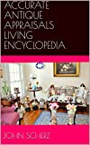 ACCURATE ANTIQUE APPRAISALS LIVING ENCYCLOPEDIA VOL. #1 (A COMPREHENSIVE ANTIQUES 12 VOLUME TEXT AND PHOTO, 34 CHAPTER ENCYCLOPEDIA, FOR COLLECTORS & DEALERS)