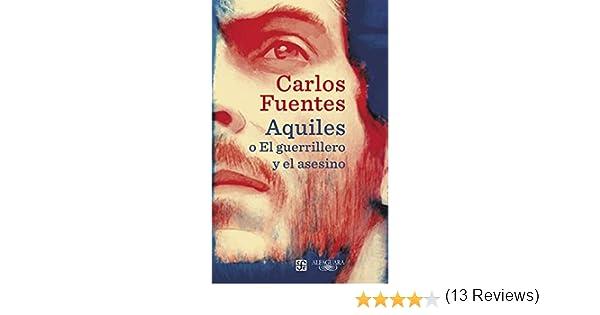 Aquiles o El guerrillero y el asesino (Alfaguara): Amazon.es: Fuentes, Carlos: Libros