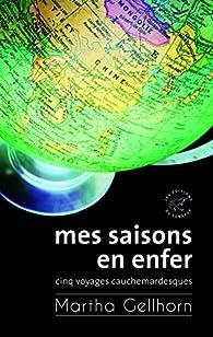 Mes saisons en enfer : Cinq voyages cauchemardesques par Martha Gellhorn