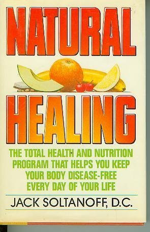 Natural Healing: The Total Health and Nutrition Program That Shows You How to Keep Your Body Disease-Free Every Day of Your Life
