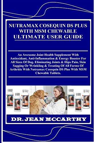 Drontal Dog (NUTRAMAX COSEQUIN DS PLUS WITH MSM CHEWABLE Ultimate User Guide: An Awesome Joint Health Supplement With Antioxidant, Anti-Inflammation & Energy Booster For All Sizes Of Dog. Eliminating Joints...)
