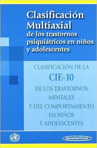 Clasificación Multiaxial de los trastornos psiquiátricos en niños y adolescentes: Clasificación de la CIE-10 de los trastornos mentales y del comportamiento ...