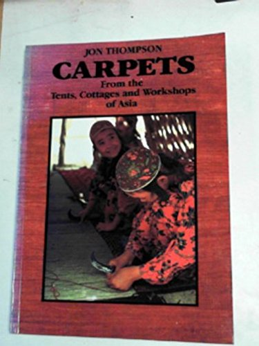 Carpets: From the Tents Cottages and Workshops of Asia