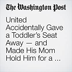United Accidentally Gave a Toddler's Seat Away — and Made His Mom Hold Him for a 3-Hour Flight