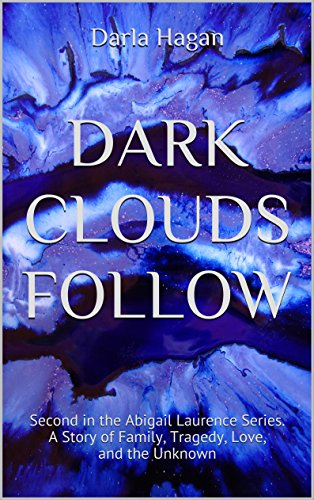 DARK CLOUDS FOLLOW: Second in the Abigail Laurence Series. A Story of Family, Tragedy, Love, and the Unknown