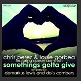 Somethings Gotta Give feat. Queen AaMinah by Chris Perez