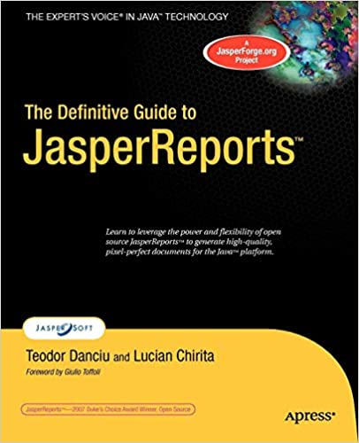 The Definitive Guide to JasperReports (Expert's Voice): Teodor
