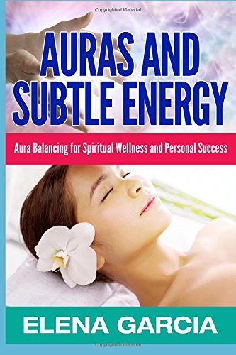 By Elena Garcia Auras: Auras and Subtle Energy-Aura Balancing for Spiritual Wellness and Personal Success (Auras, Ch (1st First Edition) [Paperback] ebook