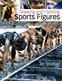 Drawing and Painting Sports Figures, Jim Scullion, 1844487733