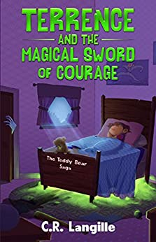 Terrence and the Magical Sword of Courage (The Teddy Bear Saga Book 1) by [Langille, C.R.]
