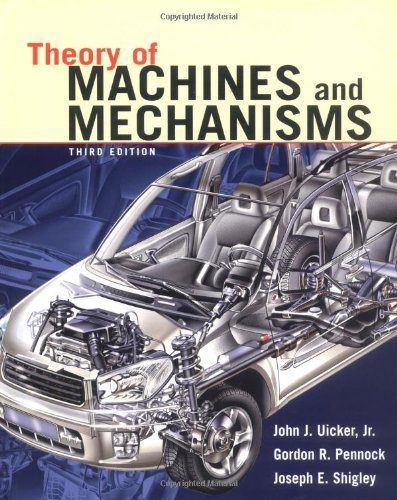 Theory of Machines and Mechanisms 3rd edition by Uicker, John J., Pennock, Gordon R., Shigley, Joseph E. (2003) Hardcover (Theory Of Machines And Mechanisms 5th Edition)