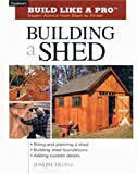 Building a Shed: Siting and Planning a Shed, Building Shed Foundations, Adding Custom Details (Build Like a Pro Series)