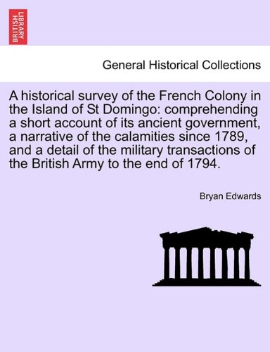 EAN 9781241697266 - A historical survey of the French Colony in the Island of St Domingo: comprehending a short account of its ancient government, a narrative of the ... of the British Army to the end of 1794.