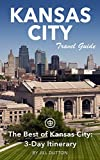 Kansas City Travel Guide (Unanchor) - The Best of Kansas City: 3-Day Itinerary