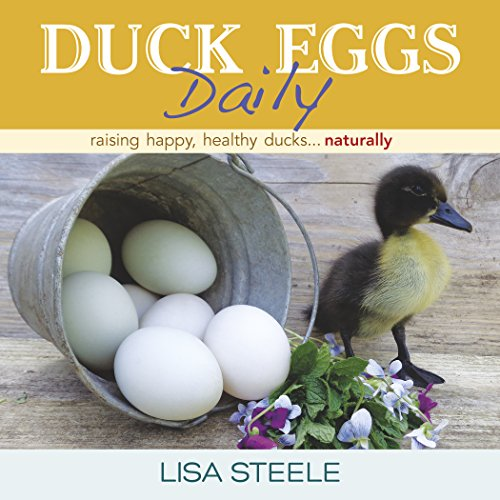 - Duck Eggs Daily: Raising Happy, Healthy Ducks...Naturally