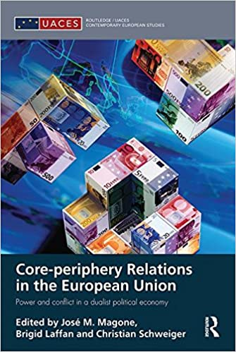 Book Core-periphery Relations in the European Union: Power and Conflict in a Dualist Political Economy (Routledge/UACES Contemporary European Studies)