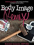 Body Image Remix: Embrace Your Body and Unleash the Fierce, Confident Woman Within