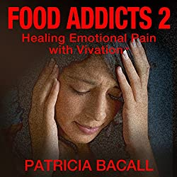 Food Addicts 2: Healing Emotional Pain with Vivation