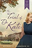 Front cover for the book The Trial of Dr. Kate by Michael E. Glasscock III