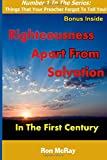 Righteousness Apart from Salvation: In The First Century (Things That Your Preacher Forgot To Tell You!) (Volume 1)