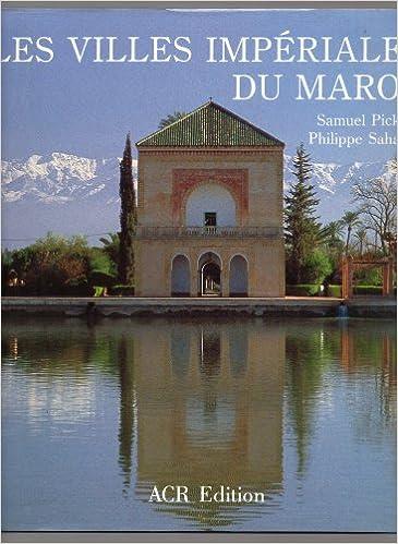 Les Villes impériales du Maroc : Fès, Marrakech, Meknès, Rabat-Salé pdf, epub ebook