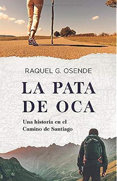 La pata de oca: Una historia en el Camino de Santiago: Amazon.es: G. Osende, Raquel: Libros