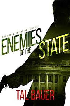 Enemy of the State | Book #1 The Executive Office by Tal Bauer