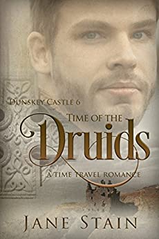 Time of the Druids: A Time Travel Romance (Dunskey Castle Book 6) by [Stain, Jane]