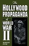 The Hollywood Propaganda of World War II, Robert Fyne, 0810833107