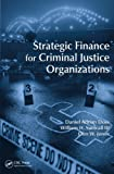 Strategic Finance for Criminal Justice Organizations, Daniel Adrian Doss and Don W. Jones, 1439892237